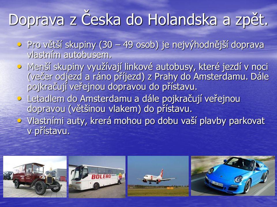 Doprava z Česka do Holandska a zpět. • Pro větší skupiny (30 – 49 osob) je nejvýhodnější doprava vlastním autobusem. • Menší skupiny využívají linkové
