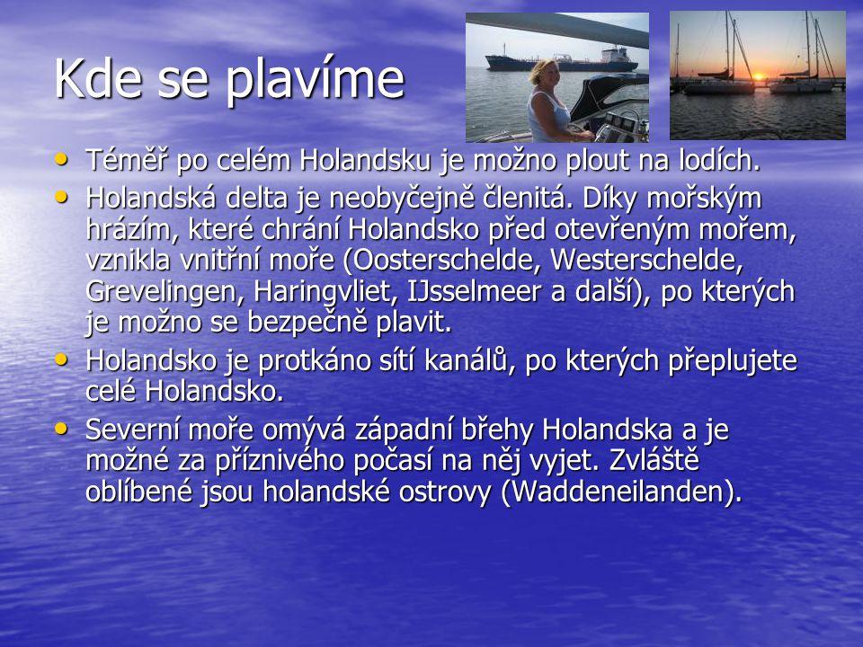 Kde se plavíme • Téměř po celém Holandsku je možno plout na lodích. • Holandská delta je neobyčejně členitá. Díky mořským hrázím, které chrání Holands
