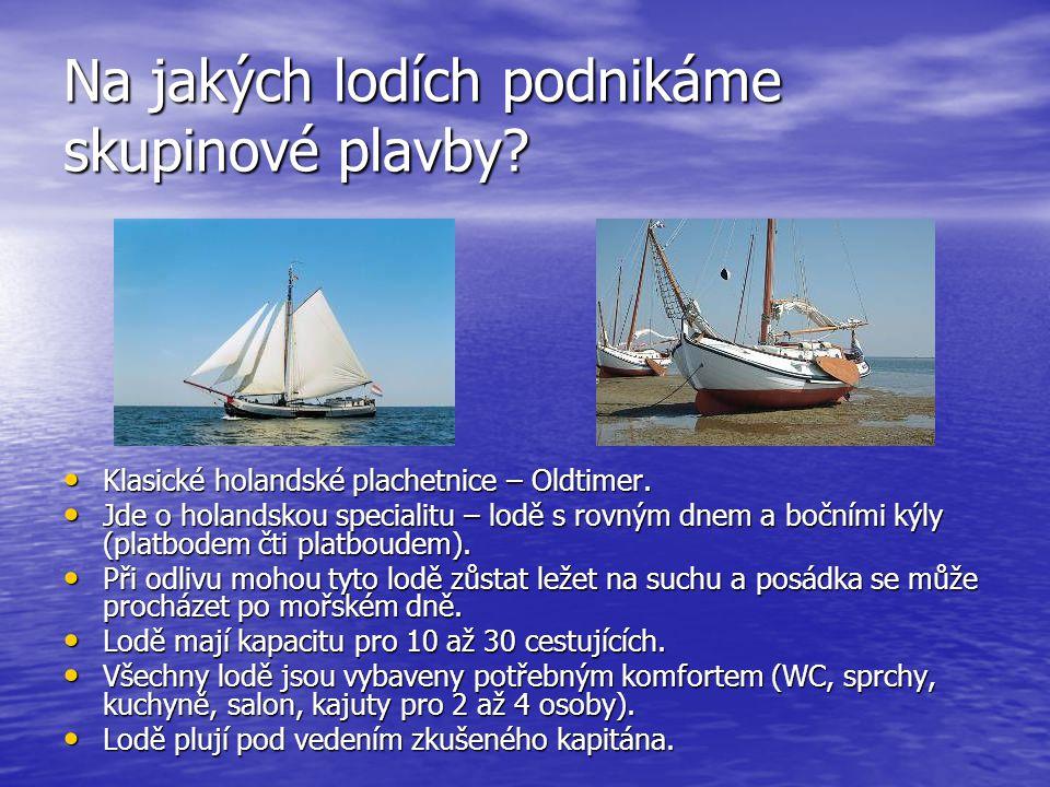 Na jakých lodích podnikáme skupinové plavby? • Klasické holandské plachetnice – Oldtimer. • Jde o holandskou specialitu – lodě s rovným dnem a bočními