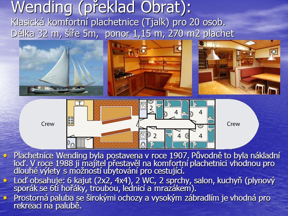 Wending (překlad Obrat): Klasická komfortní plachetnice (Tjalk) pro 20 osob. Délka 32 m, šíře 5m, ponor 1,15 m, 270 m2 plachet • Plachetnice Wending b