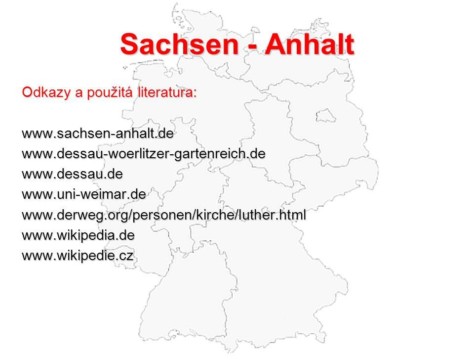 Sachsen - Anhalt Odkazy a použitá literatura: www.sachsen-anhalt.dewww.dessau-woerlitzer-gartenreich.dewww.dessau.dewww.uni-weimar.dewww.derweg.org/personen/kirche/luther.htmlwww.wikipedia.dewww.wikipedie.cz