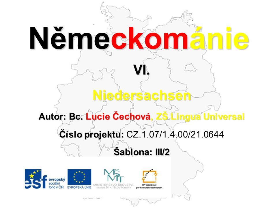 Německománie VI.Niedersachsen Autor: Bc. Lucie Čechová, ZŠ Lingua Universal Číslo projektu: Číslo projektu: CZ.1.07/1.4.00/21.0644 Šablona: III/2