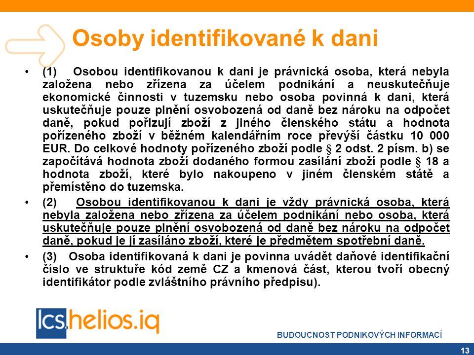 BUDOUCNOST PODNIKOVÝCH INFORMACÍ 13 Osoby identifikované k dani •(1) Osobou identifikovanou k dani je právnická osoba, která nebyla založena nebo zříz