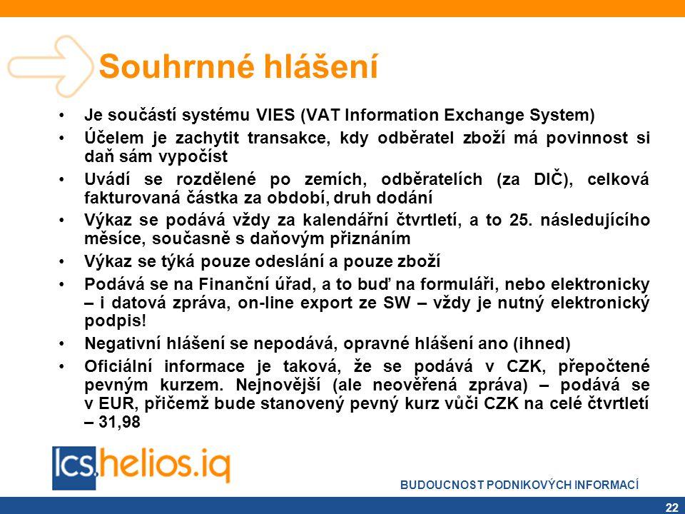 BUDOUCNOST PODNIKOVÝCH INFORMACÍ 22 Souhrnné hlášení •Je součástí systému VIES (VAT Information Exchange System) •Účelem je zachytit transakce, kdy od