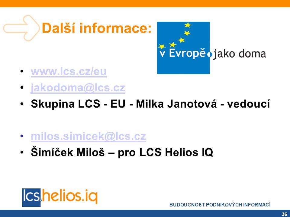 BUDOUCNOST PODNIKOVÝCH INFORMACÍ 36 Další informace: •www.lcs.cz/euwww.lcs.cz/eu •jakodoma@lcs.czjakodoma@lcs.cz •Skupina LCS - EU - Milka Janotová -