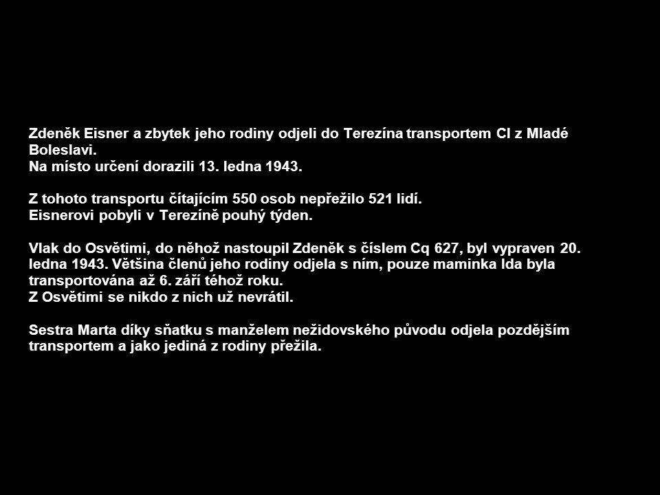 1.6.2011 Zdeněk Eisner a zbytek jeho rodiny odjeli do Terezína transportem Cl z Mladé Boleslavi. Na místo určení dorazili 13. ledna 1943. Z tohoto tra