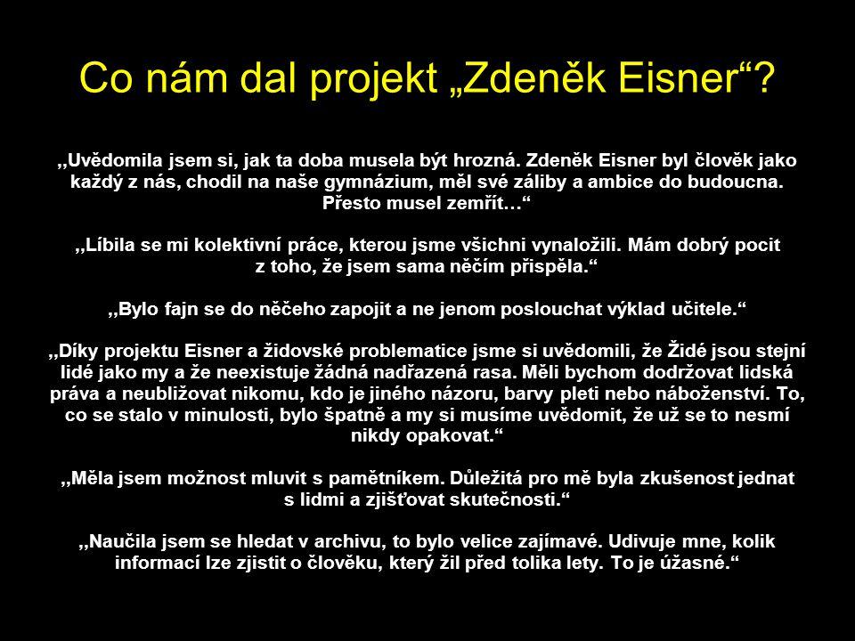 """1.6.2011 Co nám dal projekt """"Zdeněk Eisner""""?,,Uvědomila jsem si, jak ta doba musela být hrozná. Zdeněk Eisner byl člověk jako každý z nás, chodil na n"""