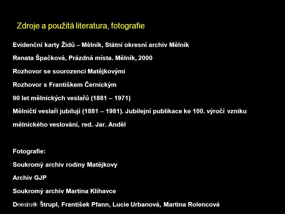 Zdroje a použitá literatura, fotografie Evidenční karty Židů – Mělník, Státní okresní archiv Mělník Renata Špačková, Prázdná místa. Mělník, 2000 Rozho