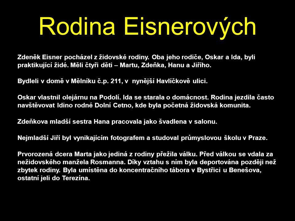 1.6.2011 Rodina Eisnerových Zdeněk Eisner pocházel z židovské rodiny. Oba jeho rodiče, Oskar a Ida, byli praktikující židé. Měli čtyři děti – Martu, Z