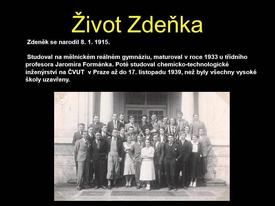 1.6.2011 Život Zdeňka Zdeněk se narodil 8. 1. 1915. Studoval na mělnickém reálném gymnáziu, maturoval v roce 1933 u třídního profesora Jaromíra Formán