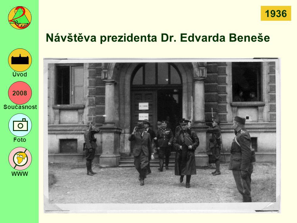 2008 Současnost Foto WWW Úvod Návštěva prezidenta Dr. Edvarda Beneše 1936