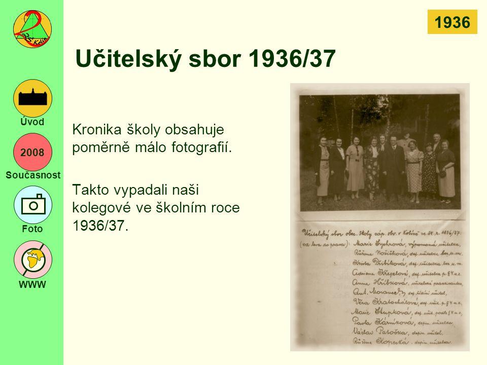 2008 Současnost Foto WWW Úvod Učitelský sbor 1936/37 Kronika školy obsahuje poměrně málo fotografií. Takto vypadali naši kolegové ve školním roce 1936