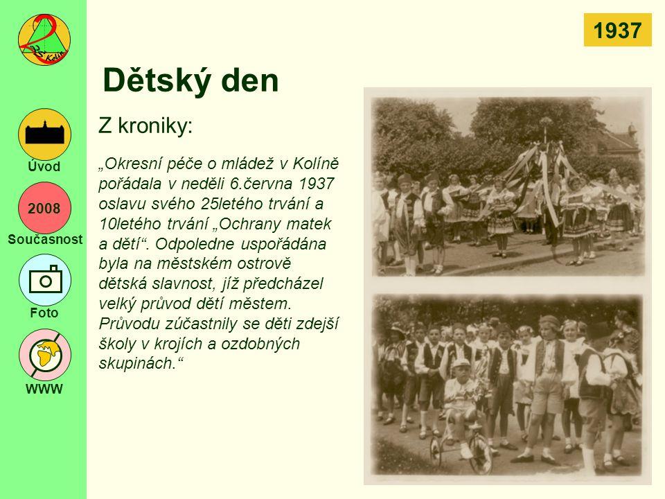 """2008 Současnost Foto WWW Úvod Dětský den """"Okresní péče o mládež v Kolíně pořádala v neděli 6.června 1937 oslavu svého 25letého trvání a 10letého trván"""