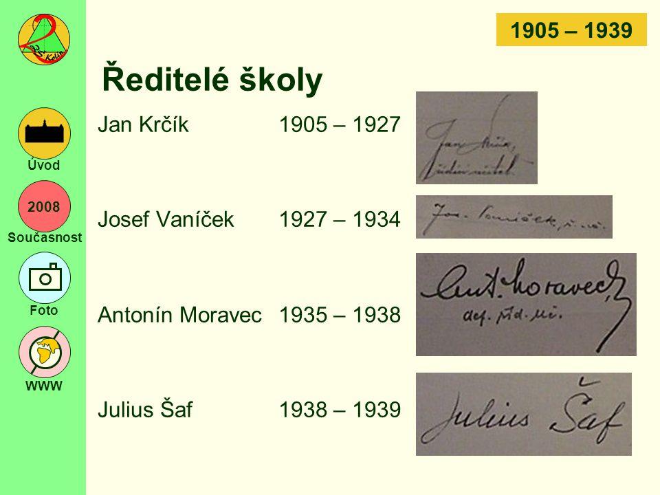 2008 Současnost Foto WWW Úvod Ředitelé školy Jan Krčík1905 – 1927 Josef Vaníček1927 – 1934 Antonín Moravec1935 – 1938 Julius Šaf1938 – 1939 1905 – 193