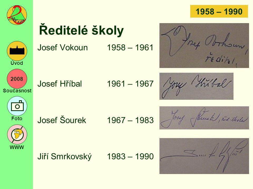 2008 Současnost Foto WWW Úvod Ředitelé školy Josef Vokoun1958 – 1961 Josef Hříbal1961 – 1967 Josef Šourek1967 – 1983 Jiří Smrkovský1983 – 1990 1958 –