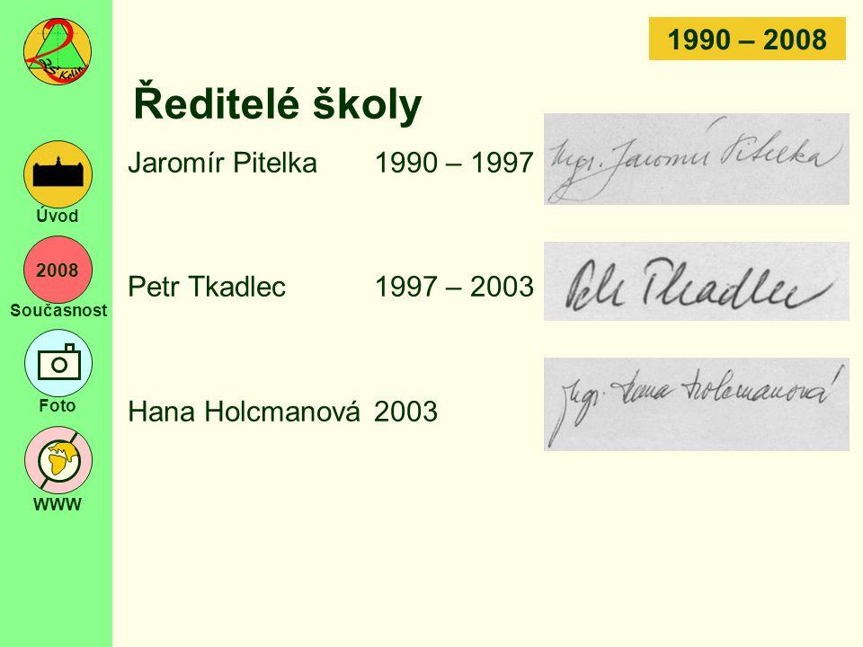 2008 Současnost Foto WWW Úvod Ředitelé školy Jaromír Pitelka1990 – 1997 Petr Tkadlec1997 – 2003 Hana Holcmanová2003 1990 – 2008