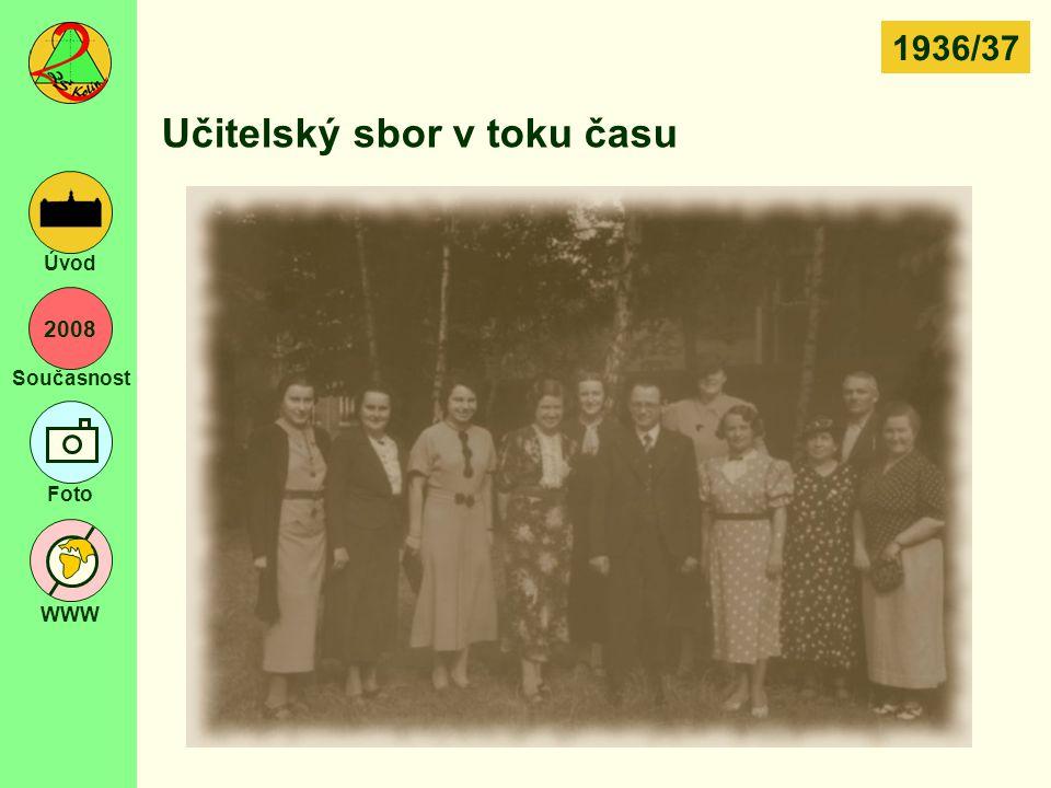 2008 Současnost Foto WWW Úvod Učitelský sbor v toku času 1936/37