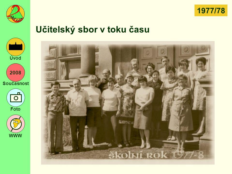 2008 Současnost Foto WWW Úvod Učitelský sbor v toku času 1977/78