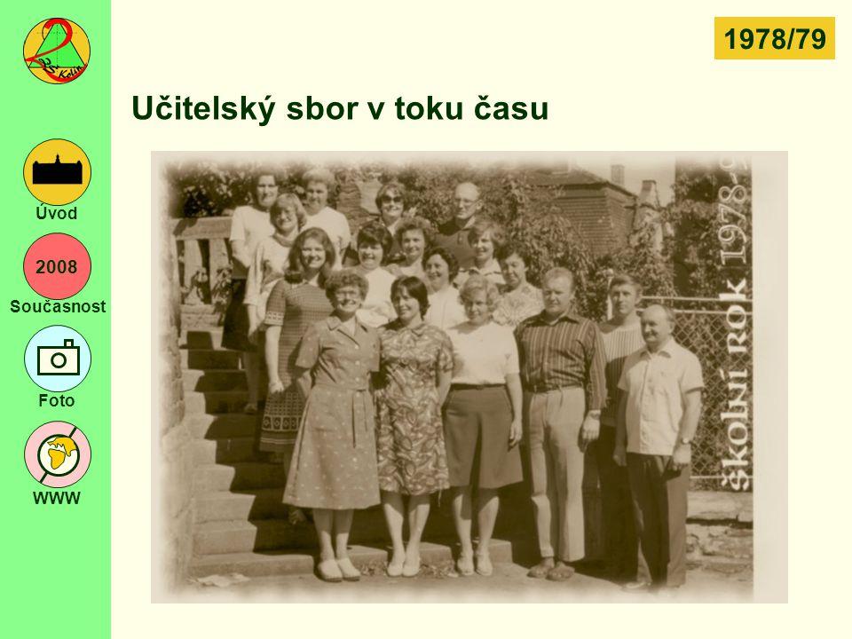 2008 Současnost Foto WWW Úvod Učitelský sbor v toku času 1978/79