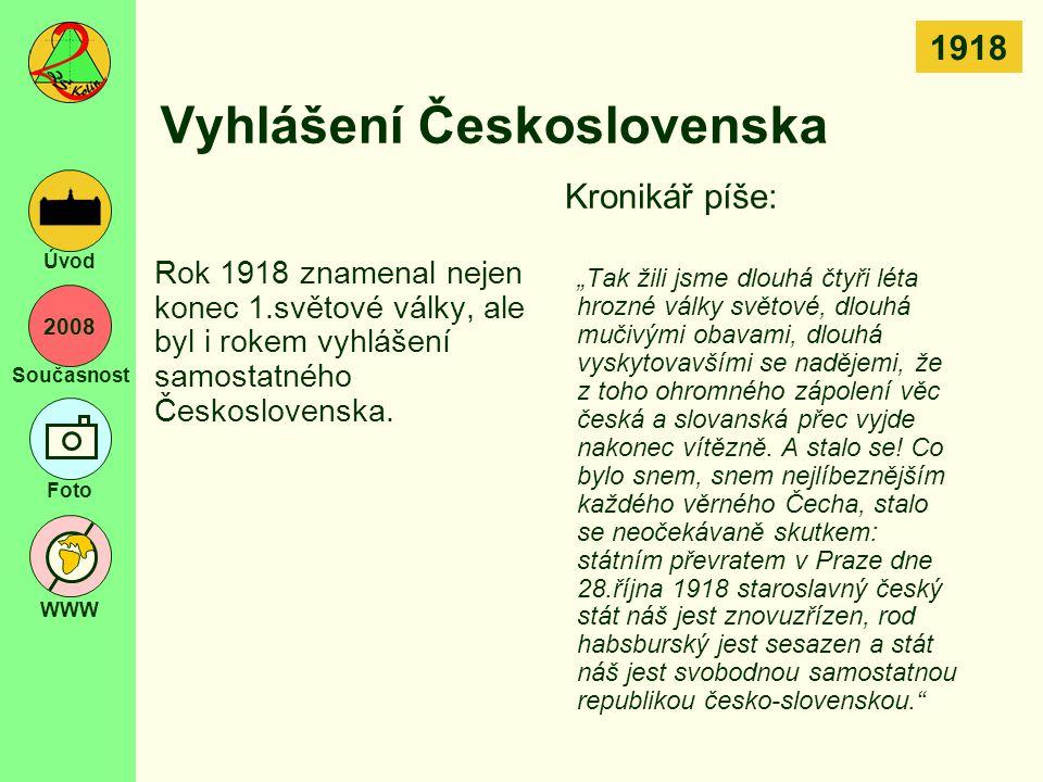 2008 Současnost Foto WWW Úvod Vyhlášení Československa Rok 1918 znamenal nejen konec 1.světové války, ale byl i rokem vyhlášení samostatného Českoslov
