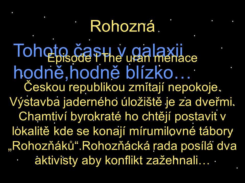 Tohoto času v galaxii hodně,hodně blízko… Rohozná Episode I The uran menace Českou republikou zmítají nepokoje.