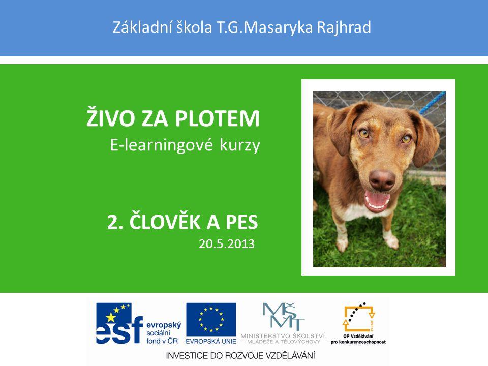Základní škola T.G.Masaryka Rajhrad ŽIVO ZA PLOTEM E-learningové kurzy 2. ČLOVĚK A PES 20.5.2013