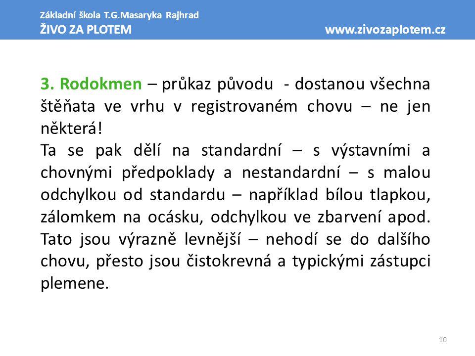 10 Základní škola T.G.Masaryka Rajhrad ŽIVO ZA PLOTEM www.zivozaplotem.cz 3. Rodokmen – průkaz původu - dostanou všechna štěňata ve vrhu v registrovan