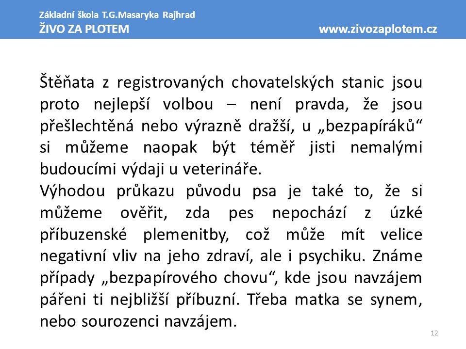 12 Základní škola T.G.Masaryka Rajhrad ŽIVO ZA PLOTEM www.zivozaplotem.cz Štěňata z registrovaných chovatelských stanic jsou proto nejlepší volbou – n