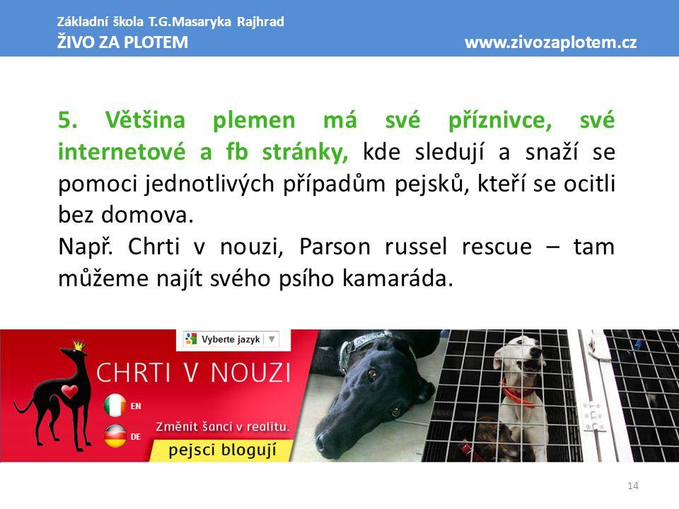 14 Základní škola T.G.Masaryka Rajhrad ŽIVO ZA PLOTEM www.zivozaplotem.cz 5. Většina plemen má své příznivce, své internetové a fb stránky, kde sleduj