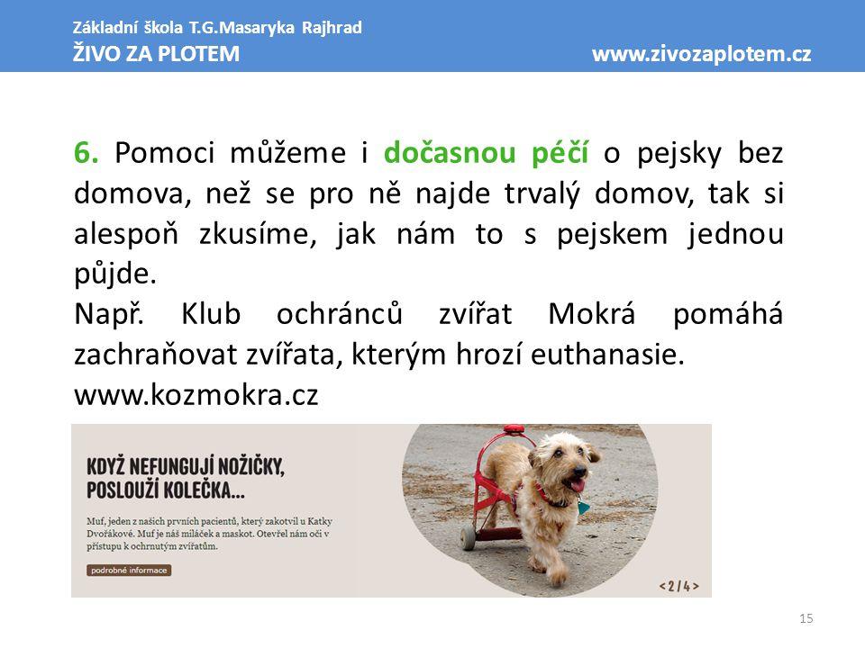 15 Základní škola T.G.Masaryka Rajhrad ŽIVO ZA PLOTEM www.zivozaplotem.cz 6. Pomoci můžeme i dočasnou péčí o pejsky bez domova, než se pro ně najde tr