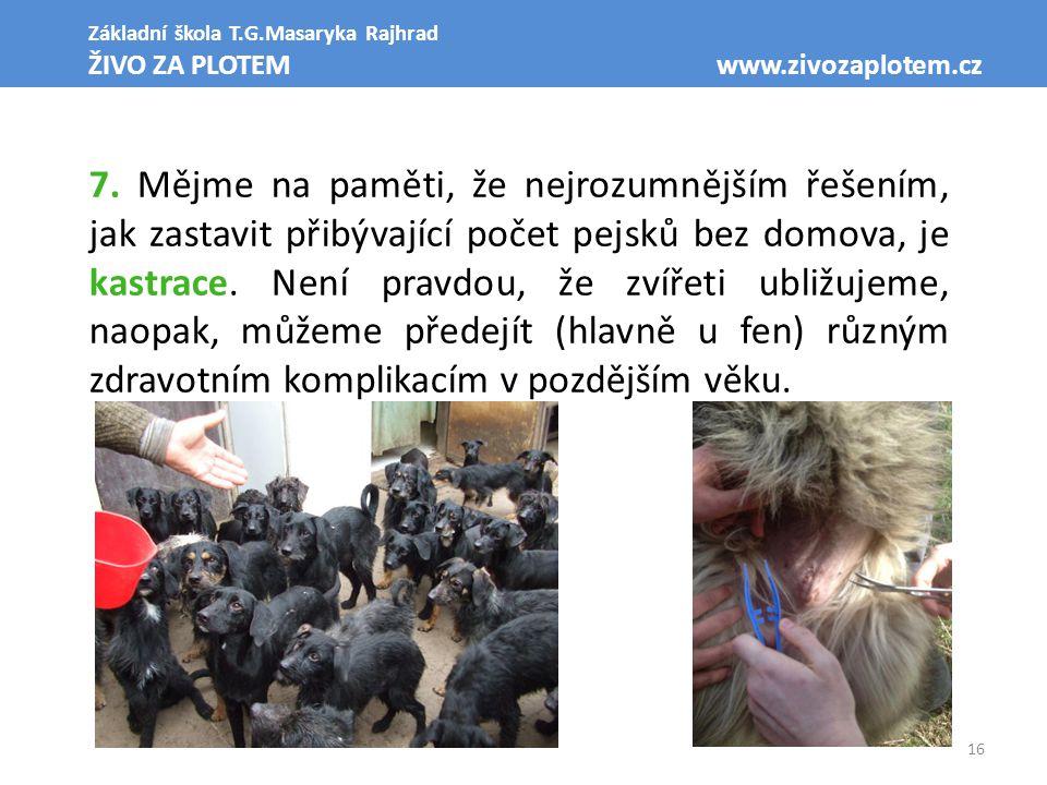 16 Základní škola T.G.Masaryka Rajhrad ŽIVO ZA PLOTEM www.zivozaplotem.cz 7. Mějme na paměti, že nejrozumnějším řešením, jak zastavit přibývající poče