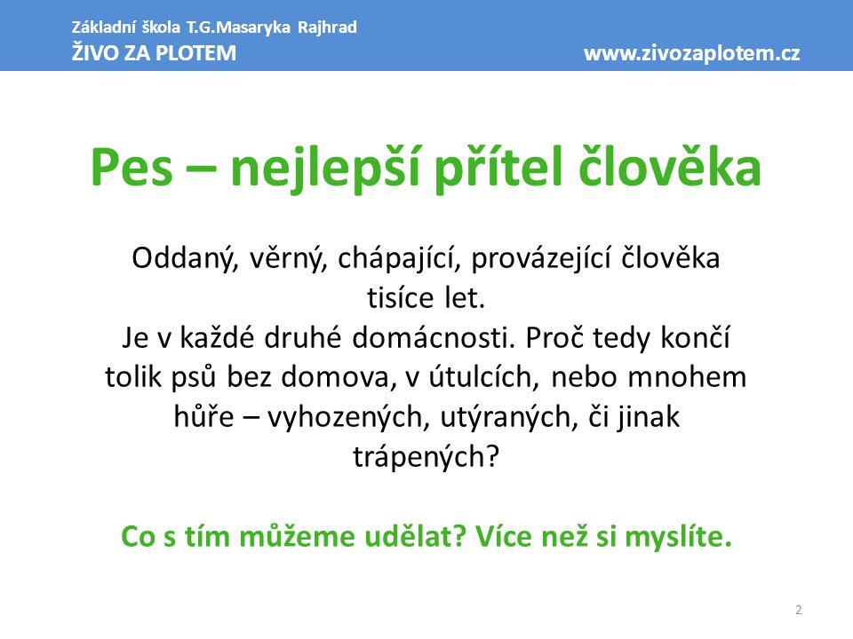 2 Základní škola T.G.Masaryka Rajhrad ŽIVO ZA PLOTEM www.zivozaplotem.cz Pes – nejlepší přítel člověka Oddaný, věrný, chápající, provázející člověka tisíce let.