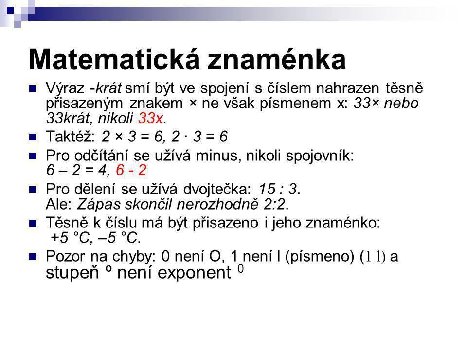 Matematická znaménka  Výraz -krát smí být ve spojení s číslem nahrazen těsně přisazeným znakem × ne však písmenem x: 33× nebo 33krát, nikoli 33x.  T