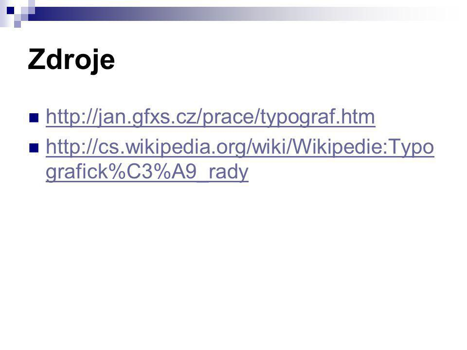 Zdroje  http://jan.gfxs.cz/prace/typograf.htm http://jan.gfxs.cz/prace/typograf.htm  http://cs.wikipedia.org/wiki/Wikipedie:Typo grafick%C3%A9_rady