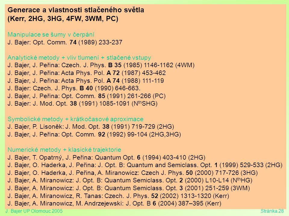 J. Bajer UP Olomouc 2005Stránka 28 Generace a vlastnosti stlačeného světla (Kerr, 2HG, 3HG, 4FW, 3WM, PC) Manipulace se šumy v čerpání J. Bajer: Opt.