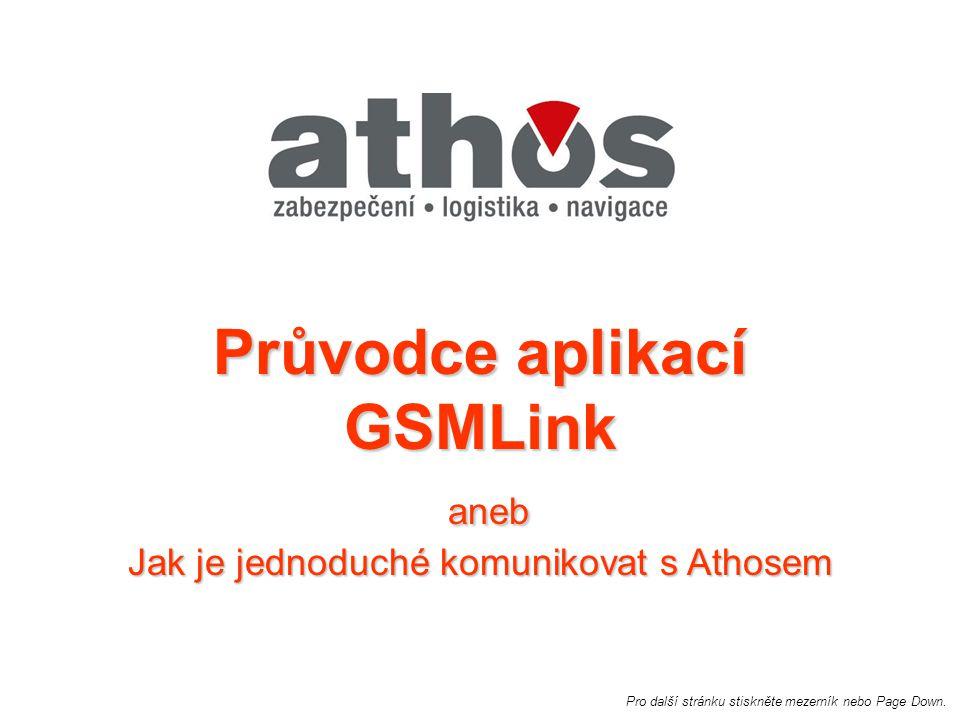 Průvodce aplikací GSMLink aneb Jak je jednoduché komunikovat s Athosem Pro další stránku stiskněte mezerník nebo Page Down.