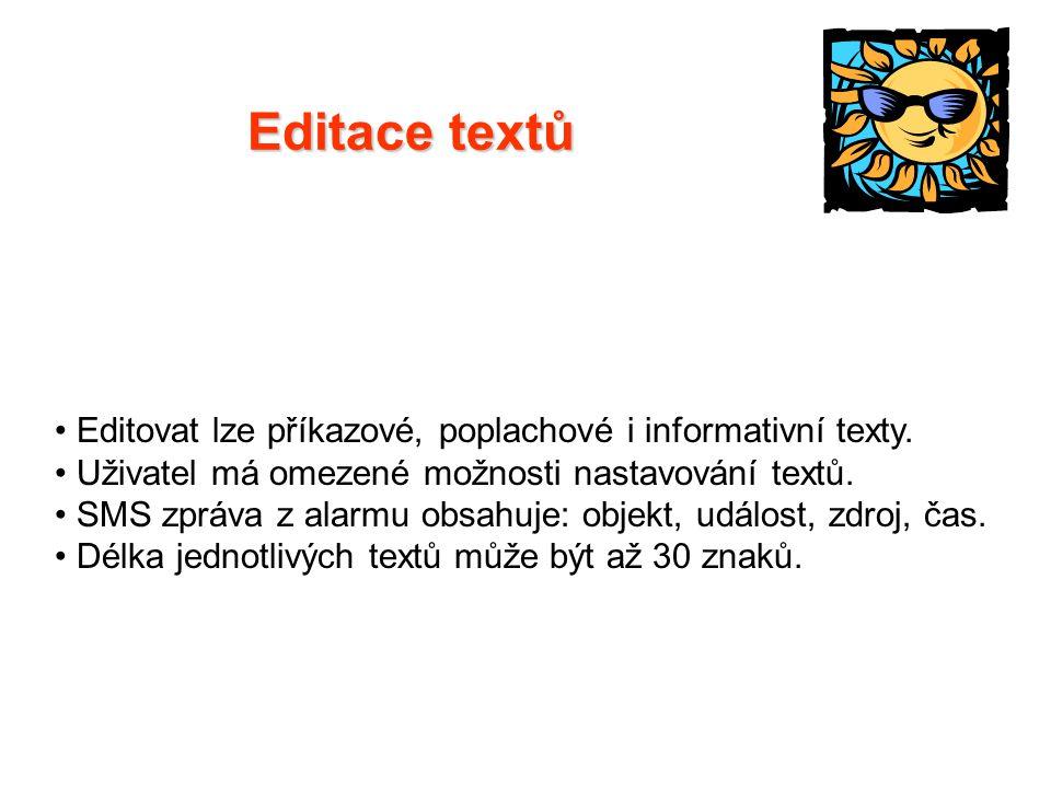 • Editovat lze příkazové, poplachové i informativní texty. • Uživatel má omezené možnosti nastavování textů. • SMS zpráva z alarmu obsahuje: objekt, u