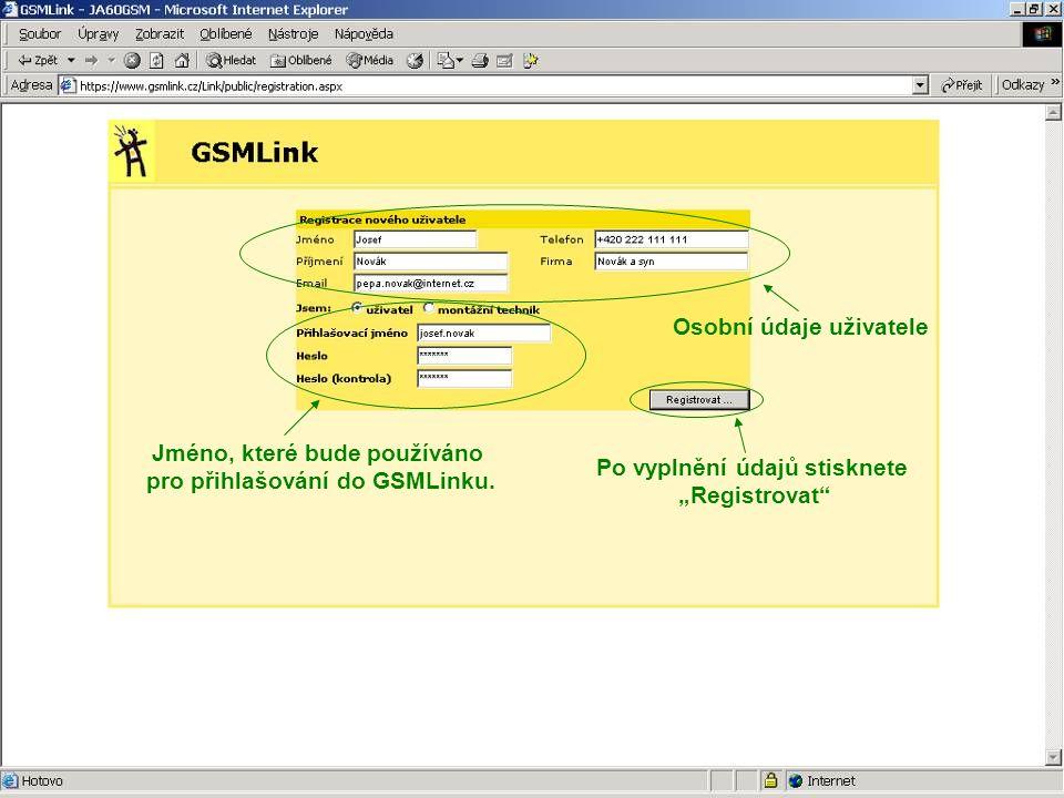 """Jméno, které bude používáno pro přihlašování do GSMLinku. Osobní údaje uživatele Po vyplnění údajů stisknete """"Registrovat"""""""