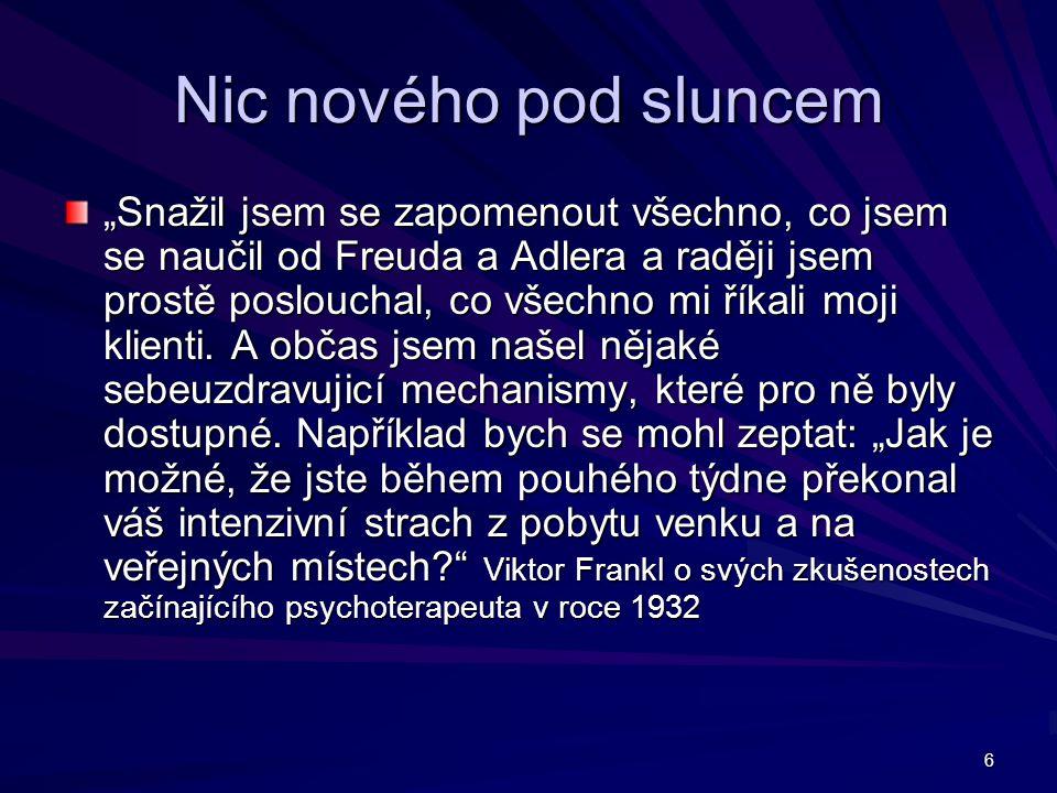 """6 Nic nového pod sluncem """"Snažil jsem se zapomenout všechno, co jsem se naučil od Freuda a Adlera a raději jsem prostě poslouchal, co všechno mi říkali moji klienti."""