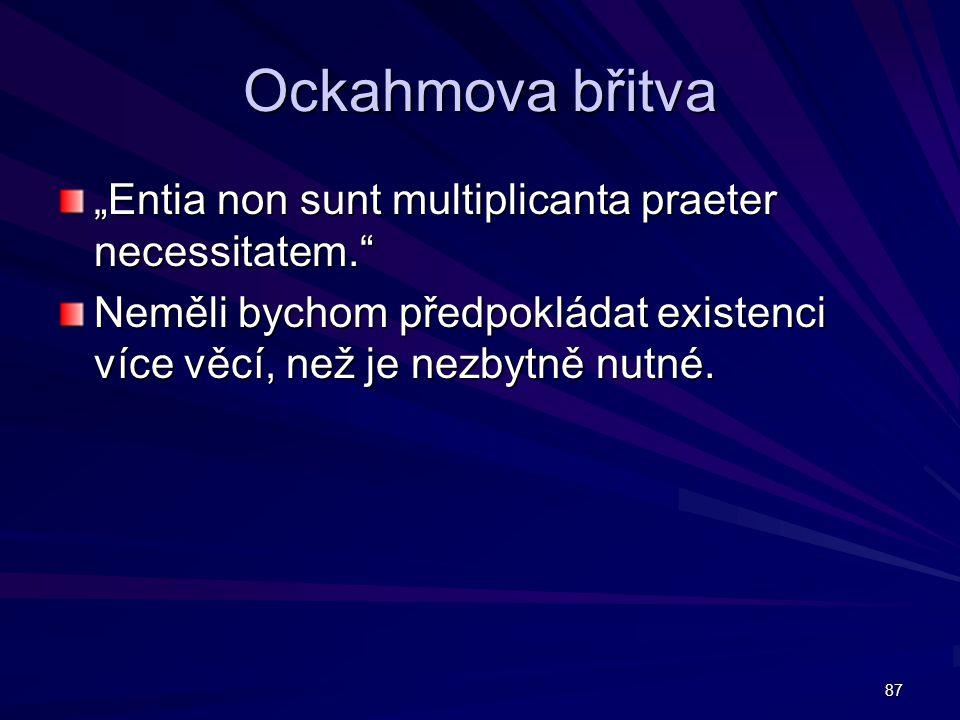"""87 Ockahmova břitva """"Entia non sunt multiplicanta praeter necessitatem. Neměli bychom předpokládat existenci více věcí, než je nezbytně nutné."""
