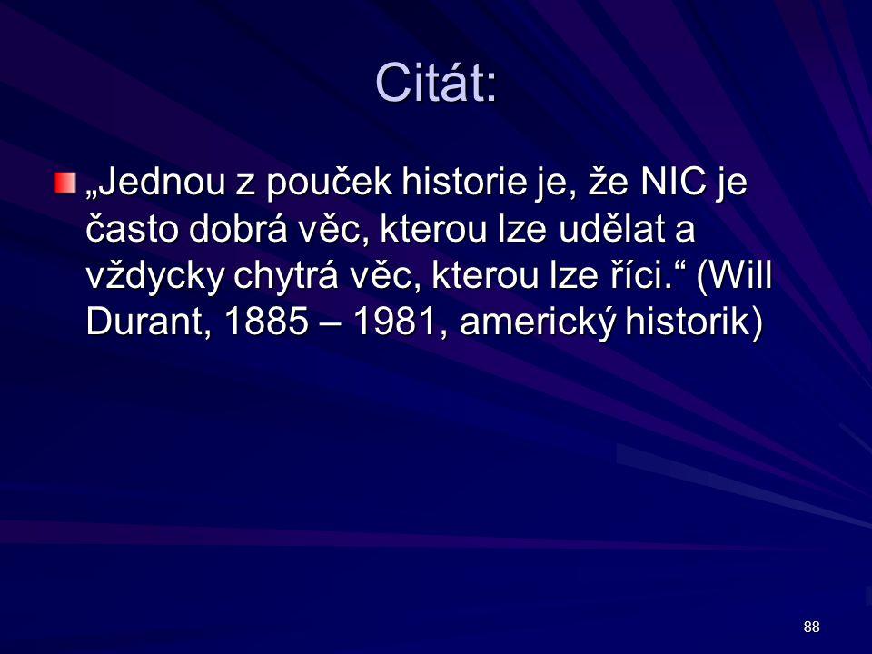 """88 Citát: """"Jednou z pouček historie je, že NIC je často dobrá věc, kterou lze udělat a vždycky chytrá věc, kterou lze říci. (Will Durant, 1885 – 1981, americký historik)"""