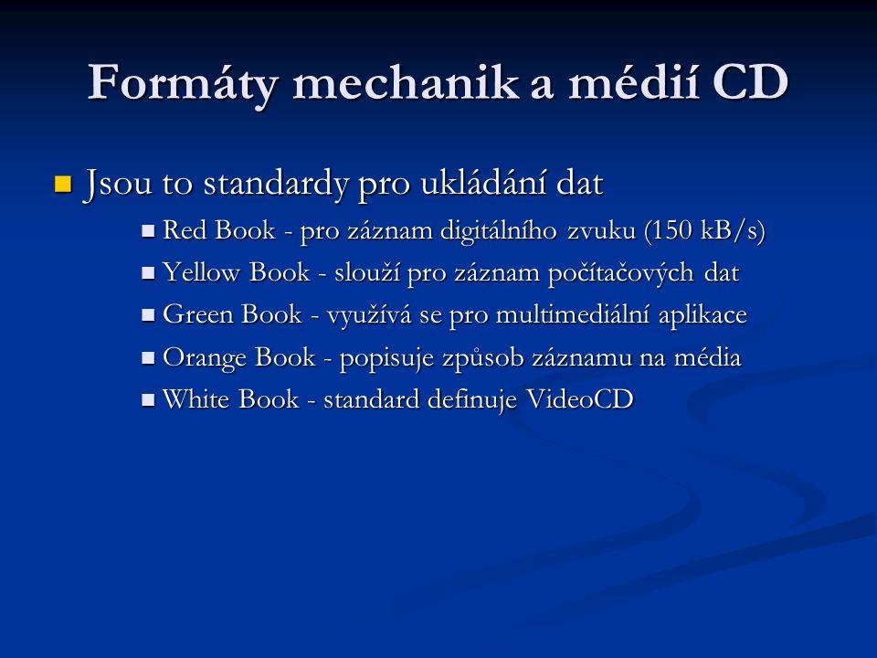 Formáty mechanik a médií CD  Jsou to standardy pro ukládání dat  Red Book - pro záznam digitálního zvuku (150 kB/s)  Yellow Book - slouží pro zázna