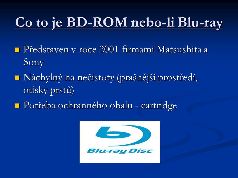 Co to je BD-ROM nebo-li Blu-ray  Představen v roce 2001 firmami Matsushita a Sony  Náchylný na nečistoty (prašnější prostředí, otisky prstů)  Potře