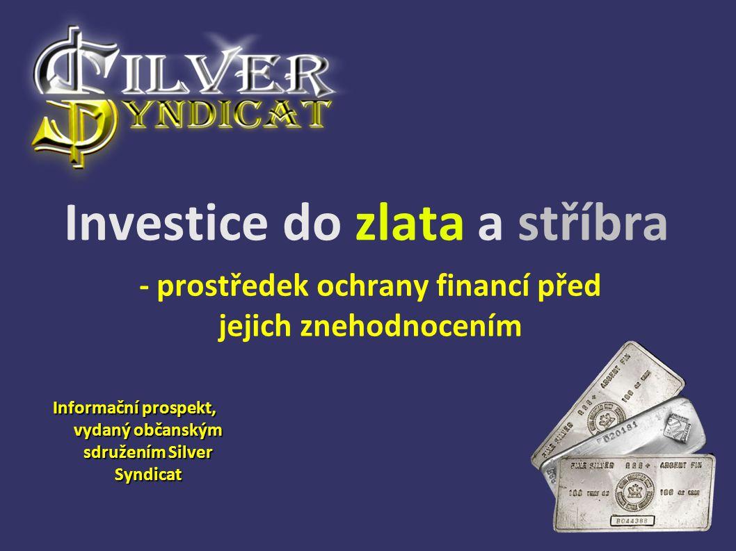 Investice do zlata a stříbra Informační prospekt, vydaný občanským sdružením Silver Syndicat Informační prospekt, vydaný občanským sdružením Silver Sy