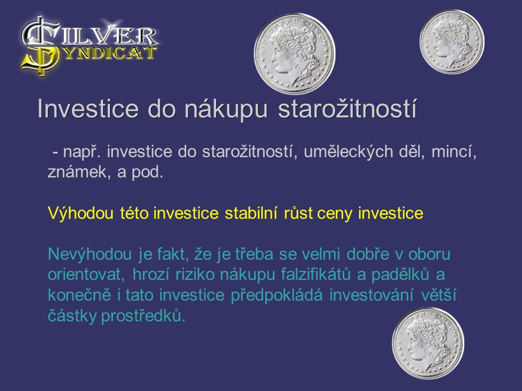 Investice do nákupu starožitností - např. investice do starožitností, uměleckých děl, mincí, známek, a pod. Výhodou této investice stabilní růst ceny