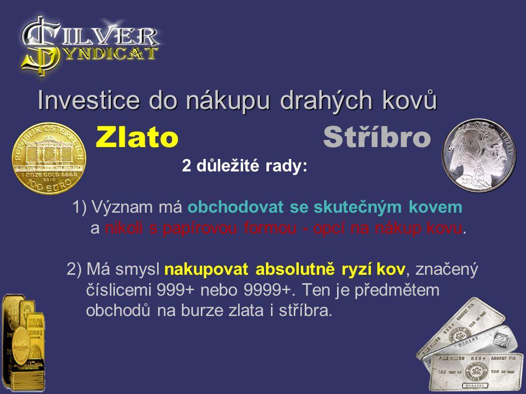 Investice do nákupu drahých kovů Zlato Stříbro 2 důležité rady: 1) Význam má obchodovat se skutečným kovem a nikoli s papírovou formou - opcí na nákup
