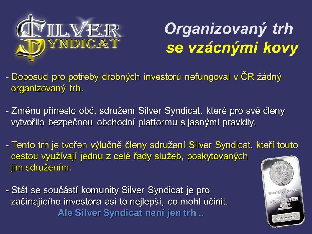 Organizovaný trh se vzácnými kovy - Doposud pro potřeby drobných investorů nefungoval v ČR žádný organizovaný trh. organizovaný trh. - Změnu přineslo