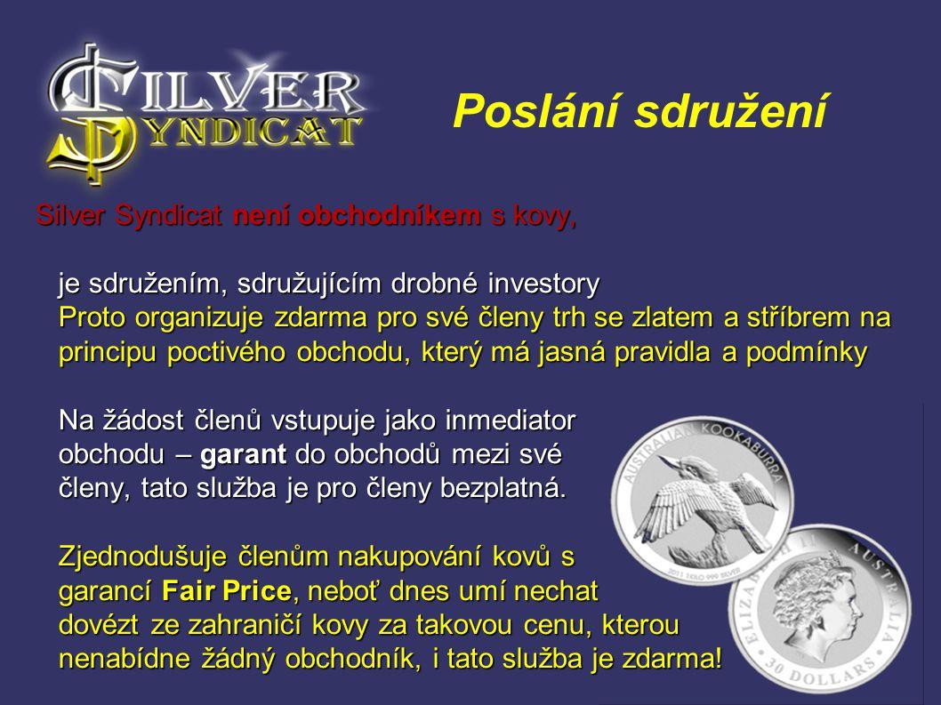 Poslání sdružení Silver Syndicat není obchodníkem s kovy, je sdružením, sdružujícím drobné investory je sdružením, sdružujícím drobné investory Proto