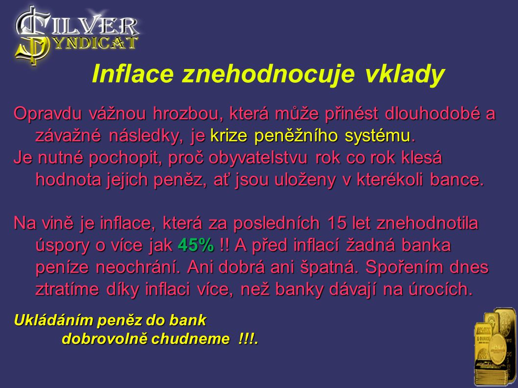 Inflace znehodnocuje vklady Opravdu vážnou hrozbou, která může přinést dlouhodobé a závažné následky, je krize peněžního systému. Je nutné pochopit, p