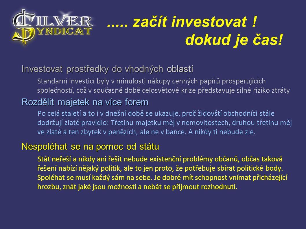 ..... začít investovat ! Investovat prostředky do vhodných oblastí Rozdělit majetek na více forem Nespoléhat se na pomoc od státu Standarní investicí